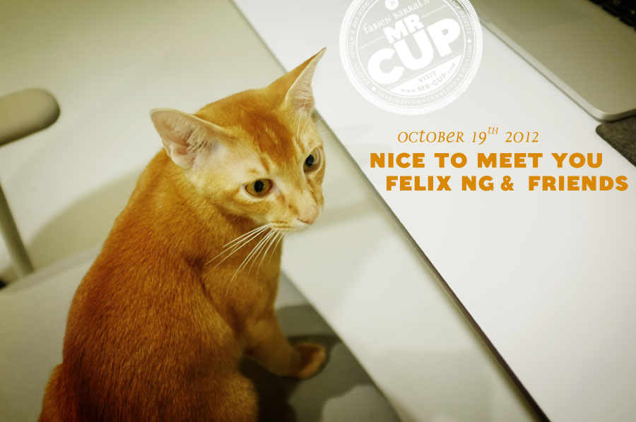 Mr CUP met Felix Ng & friends