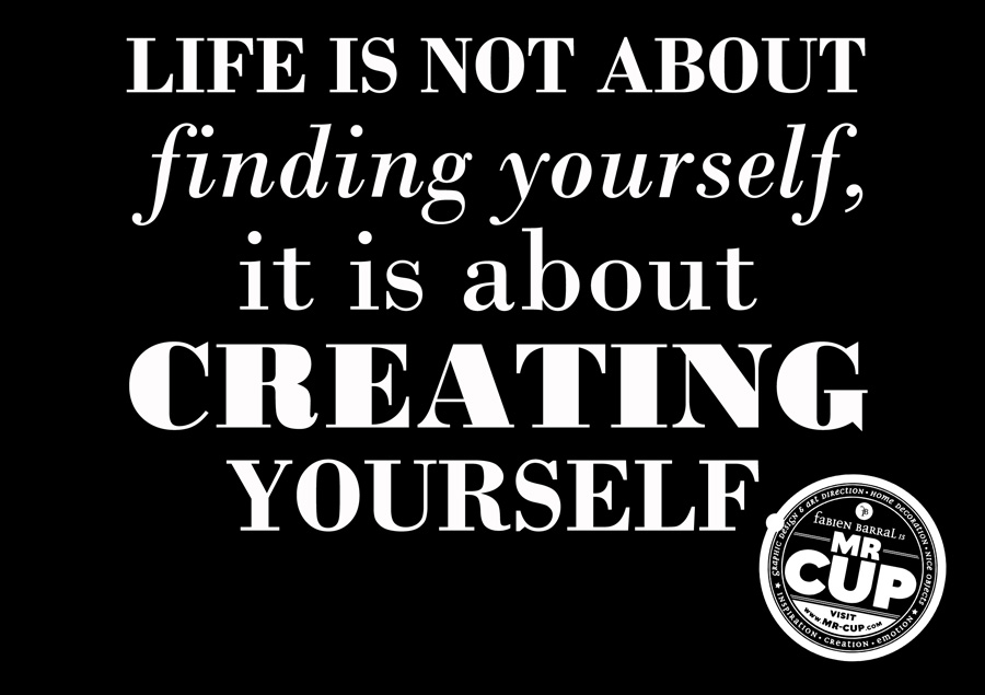 Life is not about finding yourself www.mr-cup.com